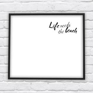 life needs the beach