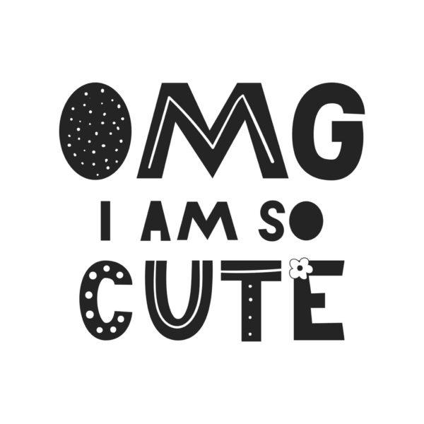 OMG I Am So Cute